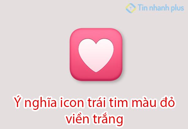 ý nghĩa icon trái tim màu trắng viền đỏ
