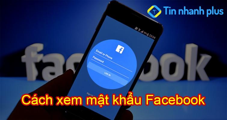 cách xem mật khẩu facebook