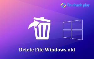 có nên xóa file windows.old